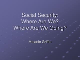 Social Security: Where Are We? Where Are We Going?