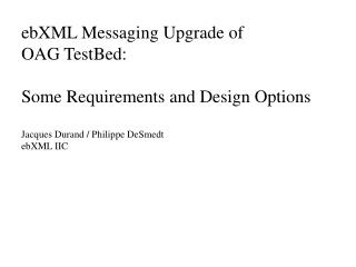 ebXML Messaging Upgrade of  OAG TestBed: Some Requirements and Design Options
