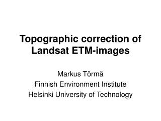 Topographic correction of Landsat ETM-images