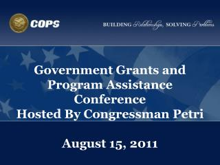Government Grants and Program Assistance Conference Hosted By Congressman Petri August 15, 2011