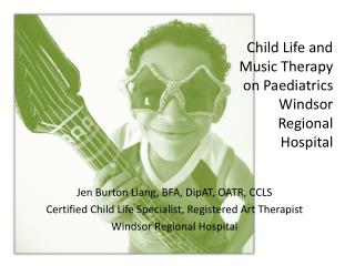 Child Life and  Music Therapy  on  Paediatrics Windsor  Regional  Hospital