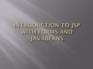 Introduction to JSP with Forms and JavaBeans