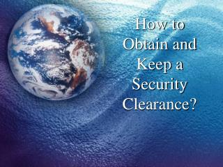 PPT - How to Obtain and Keep a Security Clearance