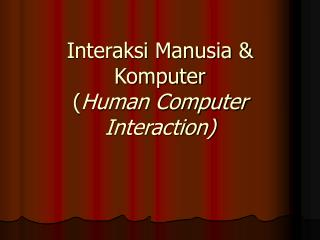 Interaksi Manusia & Komputer ( Human Computer Interaction)