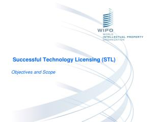 Successful Technology Licensing (STL) Objectives and Scope