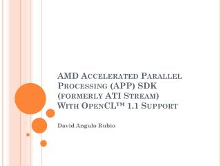 AMD Accelerated Parallel Processing (APP) SDK (formerly ATI Stream)  With OpenCL™ 1.1 Support