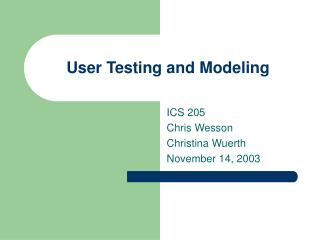 User Testing and Modeling