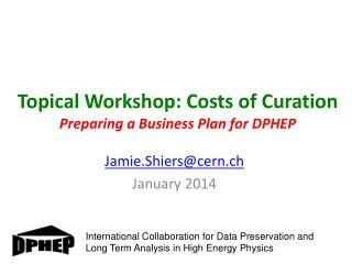 Topical Workshop: Costs of  Curation Preparing a Business Plan for DPHEP