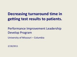 Decreasing turnaround time in getting test results to patients. Performance Improvement Leadership Develop Program Unive