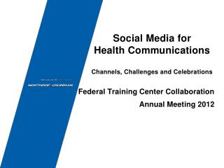 Social Media for  Health Communications Channels, Challenges and Celebrations