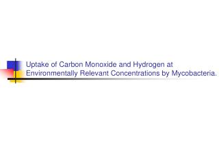 Uptake of Carbon Monoxide and Hydrogen at Environmentally Relevant Concentrations by Mycobacteria.