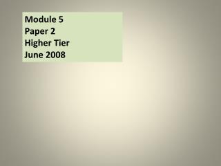 Module 5 Paper 2 Higher Tier June 2008