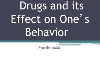 Drugs and its Effect on One ' s Behavior