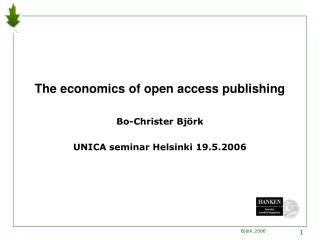 The economics of open access publishing Bo-Christer Björk UNICA seminar Helsinki 19.5.2006