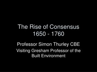 The Rise of Consensus 1650 - 1760