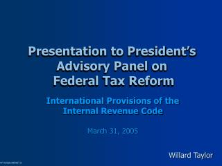 Presentation to President's Advisory Panel on  Federal Tax Reform