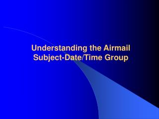 Understanding the Airmail Subject-Date/Time Group