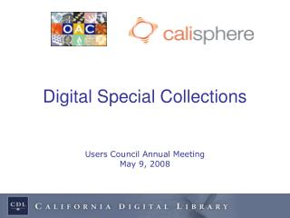 Digital Special Collections Users Council Annual Meeting May 9, 2008