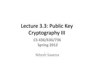 Lecture 3.3: Public Key  Cryptography III