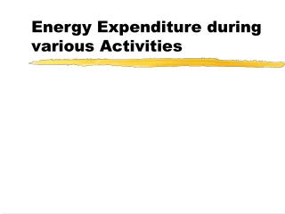 Energy Expenditure during various Activities