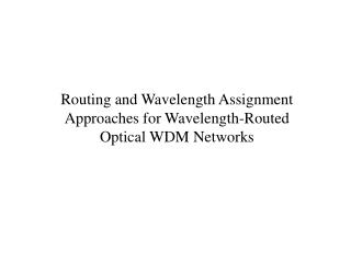 Routing and Wavelength Assignment Approaches for Wavelength-Routed Optical WDM Networks