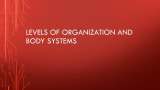 Levels of organization and Body Systems