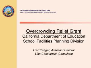 Overcrowding Relief Grant California Department of Education School Facilities Planning Division Fred Yeager, Assistant