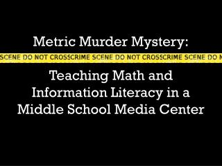 Metric Murder Mystery: Teaching Math and Information Literacy in a  Middle School Media Center