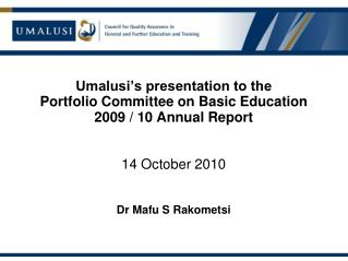 Umalusi's presentation to the  Portfolio Committee on Basic Education  2009 / 10 Annual Report
