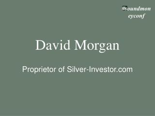 David Morgan Proprietor of Silver-Investor