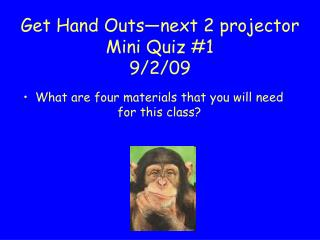 Get Hand Outs—next 2 projector Mini Quiz #1 9/2/09
