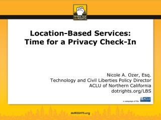 Location-Based Services:  Time for a Privacy Check-In Nicole A. Ozer, Esq.
