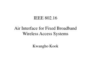 IEEE 802.16 Air Interface for Fixed Broadband Wireless Access Systems