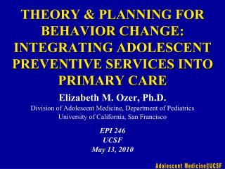 Elizabeth M. Ozer, Ph.D. Division of Adolescent Medicine, Department of Pediatrics