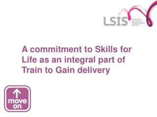 A commitment to Skills for Life as an integral part of Train to Gain delivery