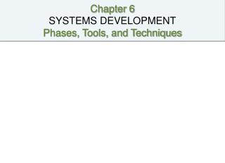 Chapter 6 SYSTEMS DEVELOPMENT Phases, Tools, and Techniques