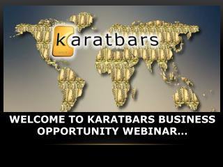 WELCOME TO KARATBARS BUSINESS OPPORTUNITY WEBINAR…