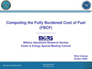 Computing the Fully Burdened Cost of Fuel (FBCF) ______________ Military Operations  Research  Society Power & Energ