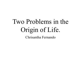 Two Problems in the Origin of Life.