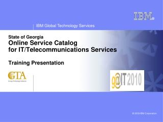 State of Georgia  Online Service Catalog for IT/Telecommunications Services Training Presentation