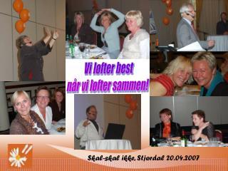 Skal-skal ikke, Stjørdal 20.04.2007