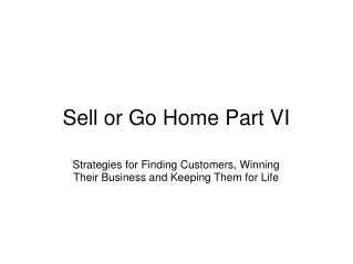 Sell or Go Home Part VI