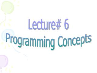 Lecture# 6 Programming Concepts