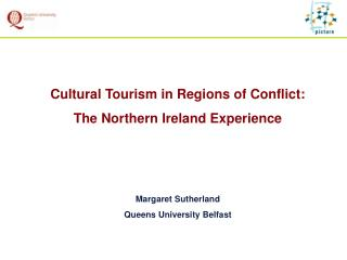 Cultural Tourism in Regions of Conflict: The Northern Ireland Experience    Margaret Sutherland Queens University Belfas