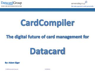 CardCompiler The digital future of card management for Datacard