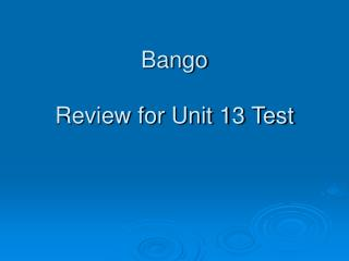 Bango Review for Unit 13 Test