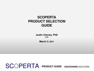 SCOPERTA PRODUCT SELECTION GUIDE Justin Cheney, PhD CTO March 3 , 2011