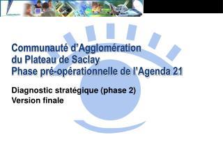 Communauté d'Agglomération du Plateau de Saclay Phase pré-opérationnelle de l'Agenda 21