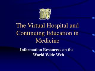 The Virtual Hospital and Continuing Education in Medicine