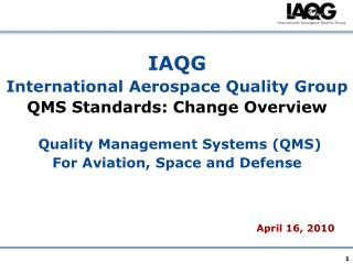 IAQG International Aerospace Quality Group QMS Standards: Change Overview    Quality Management Systems QMS For Aviation